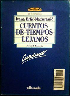 """Género: Cuaderno de actividades escolares (sobre la obra """"Cuentos de tiempos lejanos"""", de Ivana Brlić-Mažuranić) Editorial: Alborada Ediciones (Col. """"La locomotora"""") Publicación: Madrid, 1988"""