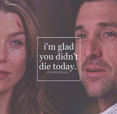 """I'm glad you didn't die today."" Derek to Meredith, Grey's Anatomy quotes"