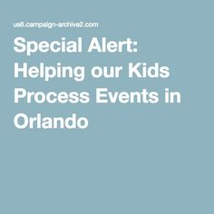 Special Alert: Helping our Kids Process Events in Orlando