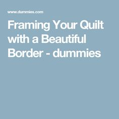 framing your quilt with a beautiful border dummies
