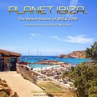 Planet Ibiza - The Beach Sound of IBIZA compiled & mixed by Pedro Mercado by SecondSunGroup on SoundCloud