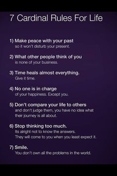 7 Cardinal Rules for Life...lately I've needed reminded of these daily...especially #6