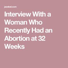 Interview With a Woman Who Recently Had an Abortion at 32 Weeks
