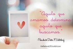 ''Aquilo que amamos determina aquilo que buscamos.'' - Presidente Dieter F. Uchtdorf Lds Quotes, Inspirational Quotes, Missionary Quotes, Biblia Online, True Love, Finding Yourself, Tumblr, Spirit, Faith