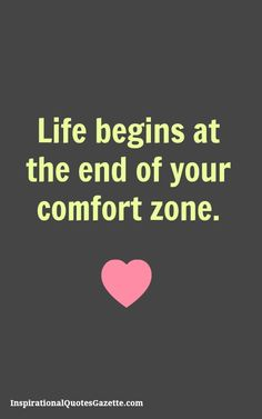 Life begins at the end of your comfort zone Inspiratio. Life begins at the end of your comfort zone Inspirational Quote about Life and Taking Chances. Visit us at InspirationalQuot. Best Inspirational Quotes, Inspiring Quotes About Life, Great Quotes, Quotes To Live By, Me Quotes, Motivational Quotes, Quirky Quotes, Taking Chances Quotes, Chance Quotes