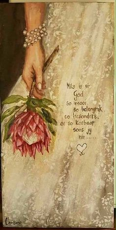 """Niks is vir God so mooi. Flower Painting Canvas, Canvas Art, Knife Painting, Protea Art, Vintage Calendar, Afrikaanse Quotes, Bride Of Christ, Special Quotes, Decoupage Paper"