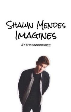 """You should read """"Shawn Mendes Imagines"""" on #wattpad #fanfiction"""