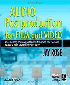 Audio Postproduction for Film and Video: After-the-Shoot solutions, Professional Techniques, and Cookbook Recipes to Make Your Project Sound Better: Amazon.co.uk: Jay Rose: 9780240809717: Books