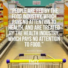 """People are fed by the food industry, which pays no attention to health, and are treated by the health industry which pays no attention to food."" - Wendell Berry.  www.FMTV.com #FMTV #Foodmatters #Quoteoftheday"