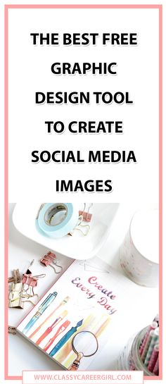 The Best Free Graphic Design Tool To Create Social Media Images http://www.classycareergirl.com/2016/06/new-amazing-graphics-tool/