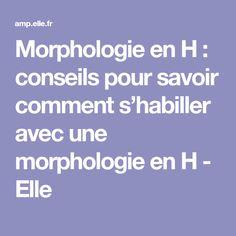 Morphologie en H : conseils pour savoir comment s'habiller avec une morphologie en H - Elle