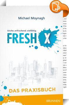 """Fresh X - das Praxisbuch    :  """"Fresh Expressions of Church"""": Neue Glaubensgemeinschaften sprießen plötzlich an den ungewöhnlichsten Orten aus dem Boden – in Cafés, Fitnesscentern, Pubs und unter Leuten, die ein gemeinsames Interesse verbindet wie Fahrräder reparieren, filzen oder kochen. Und Christen lernen auf ganz neue Art, ihren Glauben im Alltag zu leben.  Michael Moynagh erklärt, was eine Fresh X ist, wie sie funktioniert und warum es sie geben sollte. Er erläutert die Schritte, ..."""