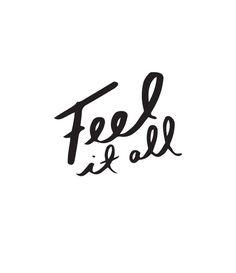 Feel it all.