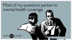 Most of my questions pertain to mental health coverage.