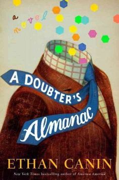 A doubter's almanac : a novel by Ethan Canin. Click the cover image to check out or request the literary fiction kindle.