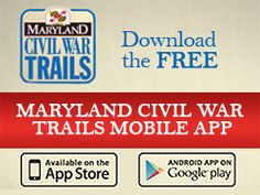 Civil War History in Maryland - download the free app to follow the Civil War trails