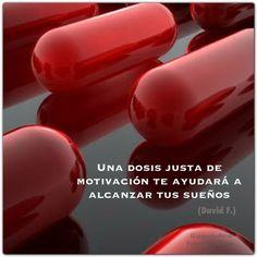 """""""Una dosis justa de motivación te ayudará a alcanzar tus sueños"""". (David F.) http://alejandrodavidfo.blogspot.com"""