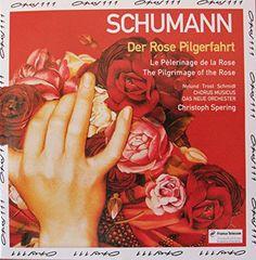 Schumann: Pilgrimage of the Rose (Der Rose Pilgerfahrt)