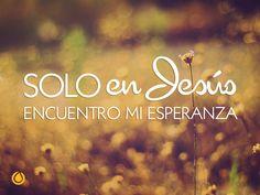 Sólo en Jesús... ¡está mi esperanza!