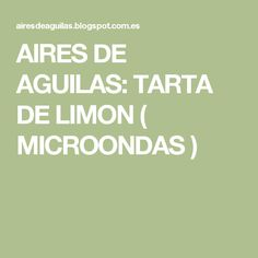 AIRES DE AGUILAS: TARTA DE LIMON ( MICROONDAS ) Chocolate, Fitness, Pineapple Cake, Creme Brulee Cheesecake, Apple Desserts, Finger Foods, Pound Cake, Chocolates, Keep Fit