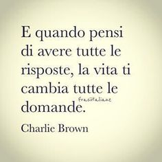 When you think you have all the answers, life changes all the questions. Italian Phrases, Italian Quotes, Tumblr Quotes, Love Quotes, Motivational Phrases, Inspirational Quotes, Jolie Phrase, Sentences, Decir No