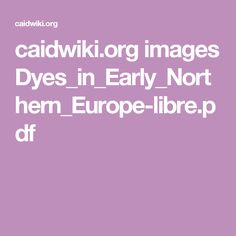 caidwiki.org images Dyes_in_Early_Northern_Europe-libre.pdf