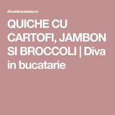 QUICHE CU CARTOFI, JAMBON SI BROCCOLI | Diva in bucatarie