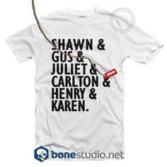 Shawn Gus Juliet Carlton Henry Karen T Shirt  Get This @ https://www.bonestudio.net/product-category/quote-tshirts/page/35/