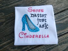 Shoes Matter Just Ask Cinderella Custom by CreationsSewFabulous, $20.00