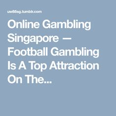 Online Gambling Singapore — Football Gambling Is A Top Attraction On The. Online Gambling, Circuit, Attraction, Singapore, Football, Shit Happens, Tops, Soccer, American Football