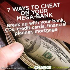 7 Ways To Cheat On Your Mega-Bank! More Here: http://blog.greenamerica.org/2012/02/07/7-ways-to-cheat-on-your-mega-bank