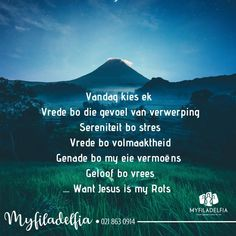 Vandag kies ek Vrede bo die gevoel van verwerping Sereniteit bo stres Vrede bo volmaaktheid Genade bo my eie vermoëns Geloof bo vrees.... Want Jesus is my Rots. Afrikaans, Ministry, Amen, Religion, Stress, Motivation, Philadelphia, Religious Education, Daily Motivation