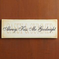 """Personalized """"Always Kiss Me Goodnight"""" Canvas (bought this for my honey for Vday)"""