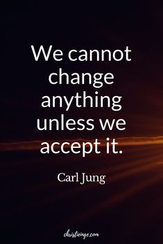 Carl Jung quote about self-acceptance. We cannot change anything unless we accept it. #selfacceptance #carljung #shadowwork #selflove #quotes #inspirationalquotes Self Growth Quotes, Personal Growth Quotes, Self Love Quotes, Quotes To Live By, Positive Words, Positive Quotes, Life Quotes Travel, Carl Jung Quotes, Self Improvement Quotes