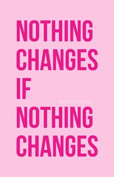 If nothing changes nothing changes.