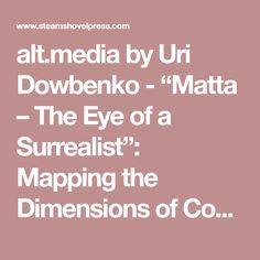 """alt.media by Uri Dowbenko - """"Matta – The Eye of a Surrealist"""": Mapping the Dimensions of Consciousness"""