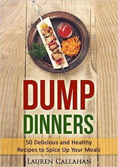 Dump Dinners: 50 Delicious and Healthy Recipes to Spice Up Your Meals (dump dinner cookbook, dump dinner recipes, dump dinners recipes, budget meals, budget cooking, budget cookbook, budget meals) - Kindle edition by Lauren Callahan. Cookbooks, Food & Wine Kindle eBooks @ Amazon.com.