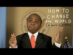 Kid President - How To Change The World (a work in progress)