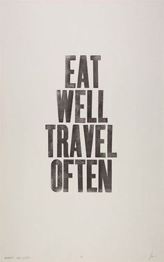 Words to live by.  The only experiences worth spending good money on (and by eat I also mean drink good wine.  Life is too short for bad wine).