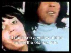 Tie a yellow ribbon around the old oak tree  By: Tony Orlando & Dawn