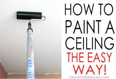 The Easiest Way to Paint a Ceiling - Tips and Tricks You Need to Know!
