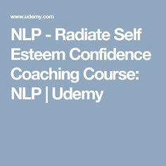 NLP - Radiate Self Esteem Confidence Coaching Course: NLP   Udemy