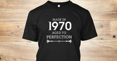 Discover 1970. Aged To Perfection T-Shirt only on Teespring - Free Returns and 100% Guarantee - Made In 1970 Aged To Perfection