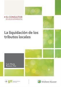 La liquidación de los tributos locales / Luis María Romero Flor. - 2016.