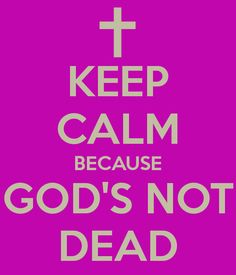 God's Not Dead. He may be waiting to see what you will do. Will you panic, or will you trust?