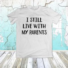 I Still Live With My Parents - Toddler Tee - Cute Toddler Tee - Funny Shirt - Cute Shirt With Saying - Funny Kids Tee - Handmade by TheSugarCreekShoppe on Etsy https://www.etsy.com/listing/480992290/i-still-live-with-my-parents-toddler-tee
