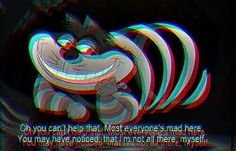 Oh you cant help that. Most everyone's mad here. You may have notices that im not all there myself.