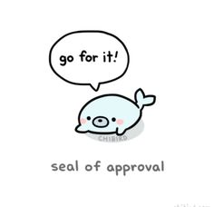 go for it / seal of approval