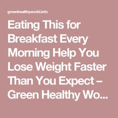 Eating This for Breakfast Every Morning Help You Lose Weight Faster Than You Expect – Green Healthy World