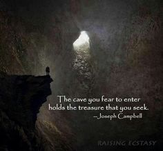"""The Cave You Fear To Enter Holds The Treasure You Seek"" -Joseph Campbell Joseph Campbell Zitate, Joseph Campbell Quotes, Great Quotes, Quotes To Live By, Inspirational Quotes, Motivational Quotes, Awesome Quotes, Quotable Quotes, Motivational Thoughts"
